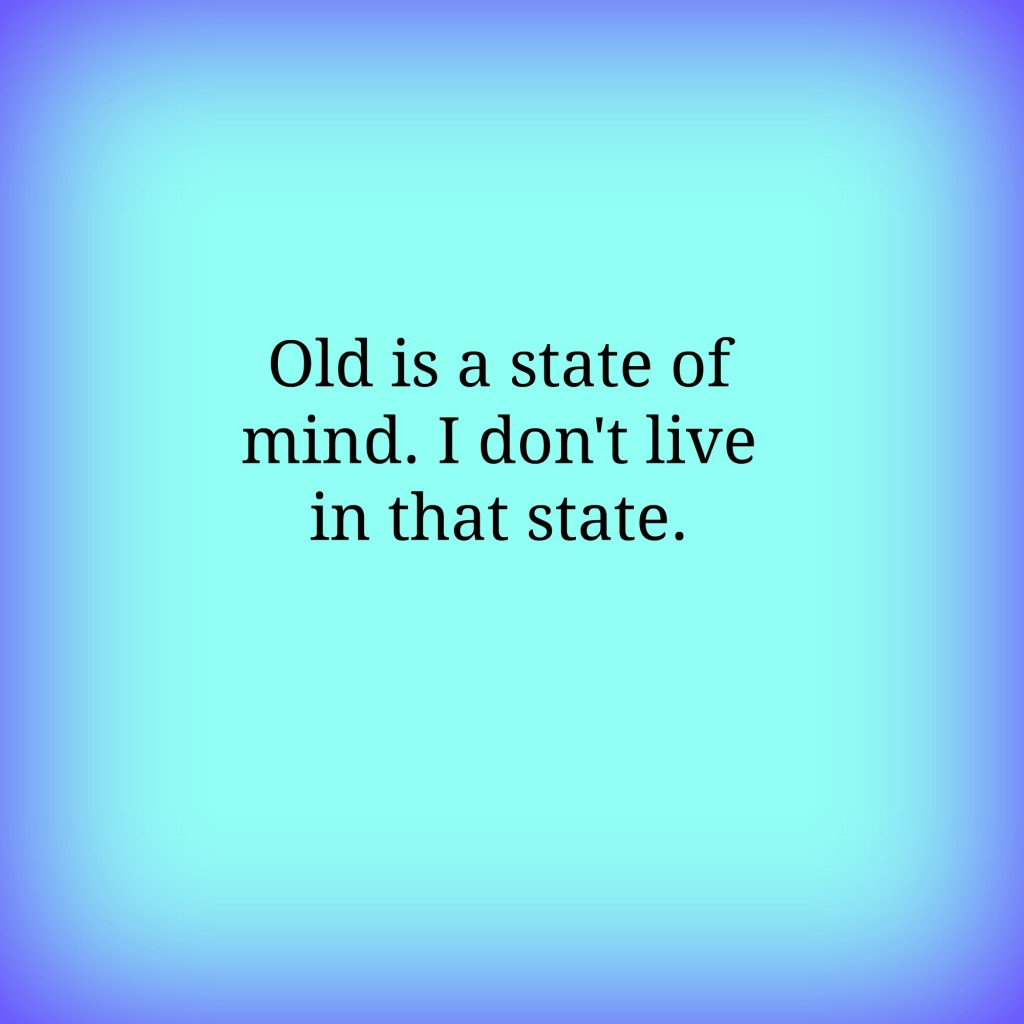 Old is a state of mind