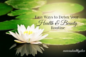 Easy Ways to Detox Your Health & Beauty Routine & Giveaway