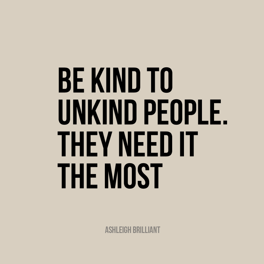 be-kind-to-unkind-people-they-need-it-the-most-16