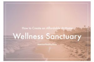 How to Create an Affordable At-Home Wellness Sanctuary