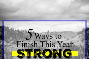 How Will You Finish This Year Strong?