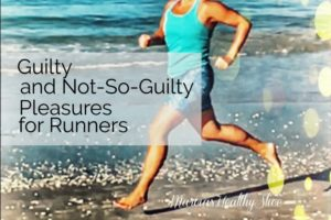 Guilty and Not-So-Guilty Pleasures for Runners